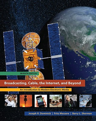 Broadcasting Cable the Internet and Beyond By Dominick, Joseph/ Sherman, Barry/ Messere, Fritz